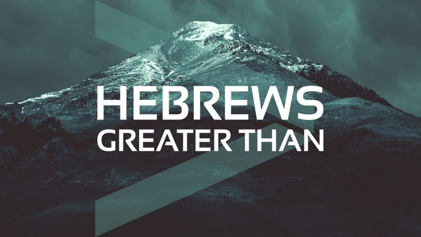 Hebrews: Greater Than Sermon Series